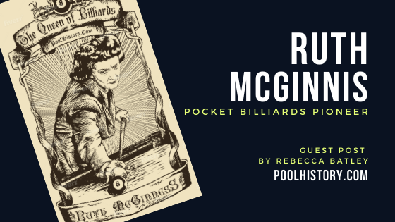 """Ruth McGinnis, Pocket Billiards Pioneer"" from R.A. Dyer's Poolhistory.com"